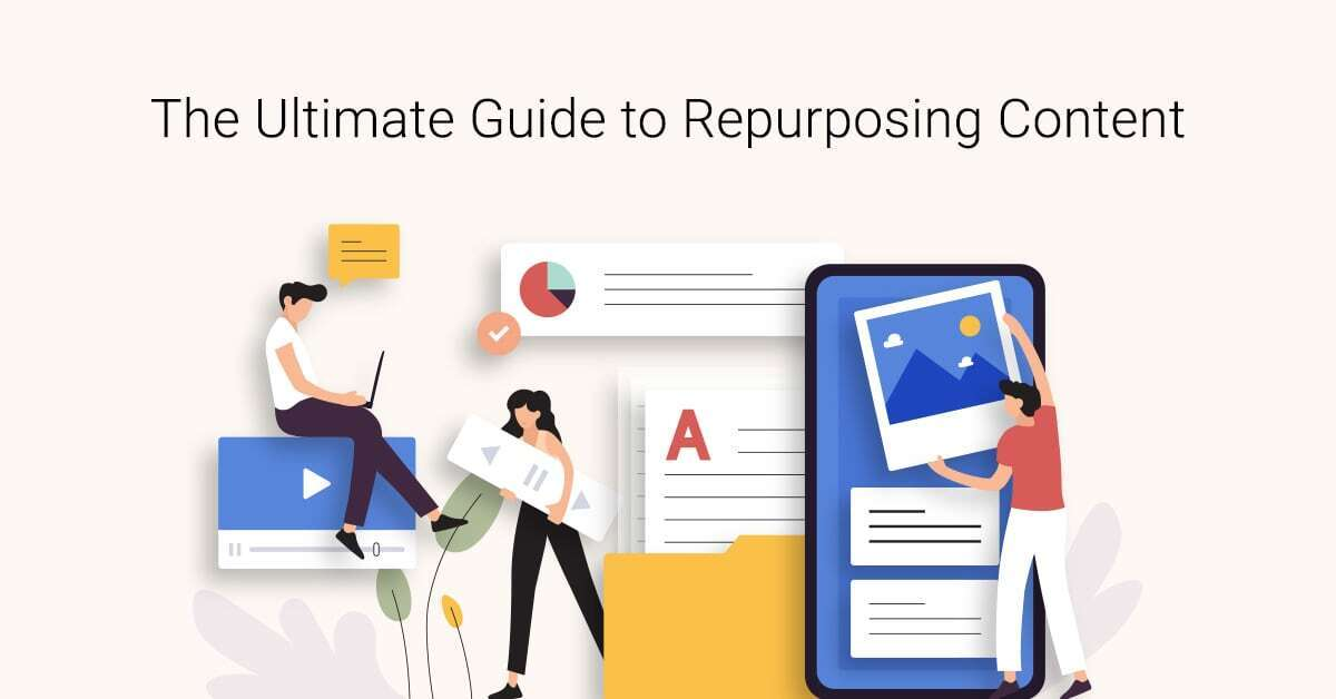 The Ultimate Guide to Repurposing Content